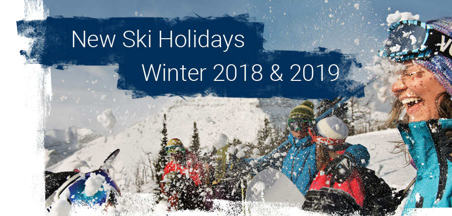 New Ski Holidays Winter 2018 and 2019